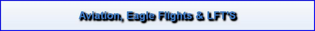 Aviation, Eagle Flights & LFT'S