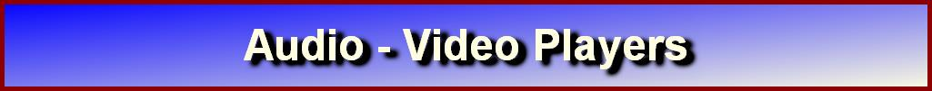 Audio - Video Players